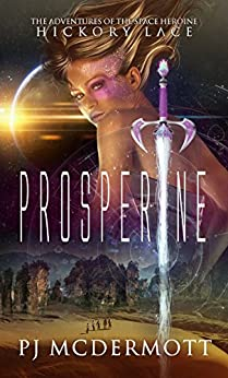 Prosperine: The Adventures of the Space Heroine Hickory Lace: Books 1, 2 & 3 (The Prosperine Trilogy) by [McDermott, PJ]