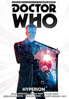 Doctor Who: The Twelfth Doctor Vol. 3: Hyperion by [Morrison, Robbie, Mann, George]