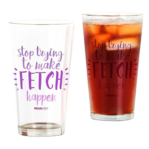 CafePress - Mean Girls Stop Trying Fetch - Pint Glass, 16 oz. Drinking Glass (Drinking Girls Glasses Mean)