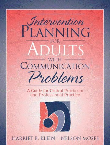 By Harriet B. Klein Intervention Planning for Adults with Communication Problems: A Guide for Clinical Practicum and Pro (1st First Edition) [Paperback]