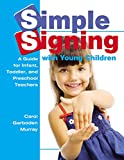 Simple Signing with Young Children: A Guide for Infant, Toddler, and Preschool Teachers (Early Childhood Education)
