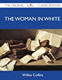 The Woman in White - the Original Classic Edition, Wilkie Collins, 1486145078