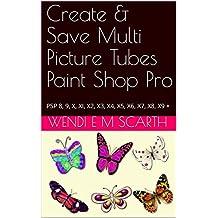 Create & Save Multi Picture Tubes Paint Shop Pro:  PSP 8, 9, X, XI, X2, X3, X4, X5, X6, X7, X8, X9 + (Paint Shop Pro Made Easy Book 271)