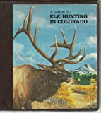 img - for A Guide To Elk Hunting In Colorado book / textbook / text book