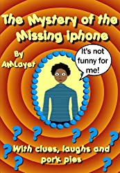 The Mystery of the Missing iphone (Whodunnit Book 2)