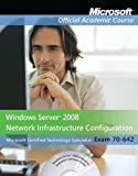 Windows Server 2008 Network Infrastructure Configuration (Microsoft Official Academic Course Series, Exam 70-642)