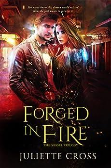 Forged in Fire (The Vessel Trilogy) by [Cross, Juliette]