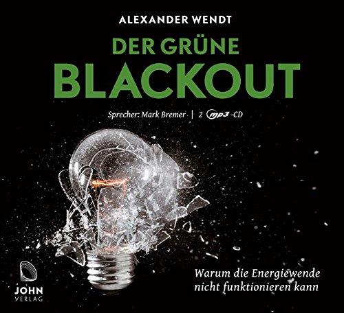 Der Grüne Blackout: Warum die Energiewende nicht funktionieren kann