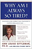 Why Am I Always So Tired?: Discover How Correcting Your Body's Copper Imbalance Can * Keep Your Body From Giving Out Before Your Mind Does *Free You from ... Energy Breakthrough You've Been Looking For