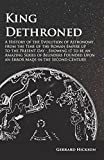 img - for King Dethroned - A History of the Evolution of Astronomy from the Time of the Roman Empire up to the Present Day - Showing it to be an Amazing Series ... Upon an Error Made in the Second Century book / textbook / text book