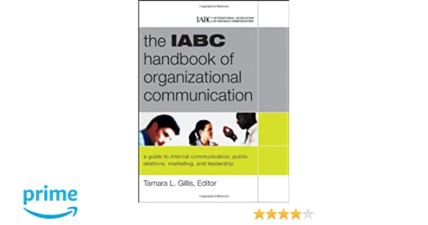The iabc handbook of organizational communication a guide to the iabc handbook of organizational communication a guide to internal communication public relations marketing and leadership j b international fandeluxe Choice Image