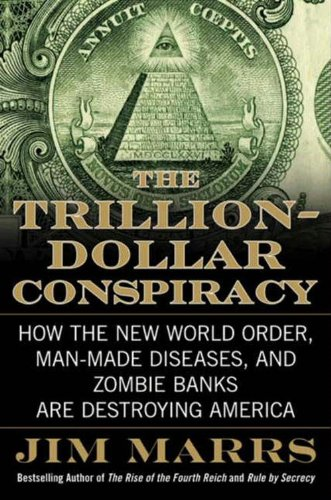 The Trillion-Dollar Conspiracy: How the New World Order, Man-Made Diseases, and Zombie Banks Are Destroying America by [Marrs, Jim]