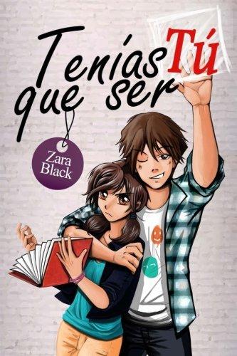 Tenias que ser tu (Serie Tenias que ser tu) (Volume 1) (Spanish Edition) [Zara _Black] (Tapa Blanda)