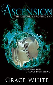 Ascension (The Lilituria Prophecy Book 3) by [White, Grace]