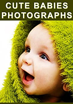 Cute Babies Photographs: A Collection of Photos with Lovable Quotes