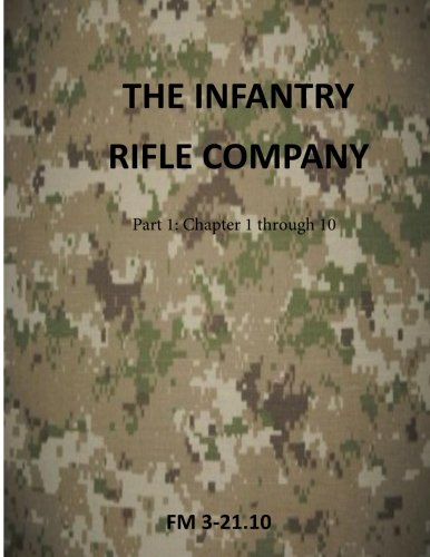 The Infantry Rifle Company: FM 3-21.10 (U.S. Army Field Manuals) (Fm 3 21-10 The Infantry Rifle Company)