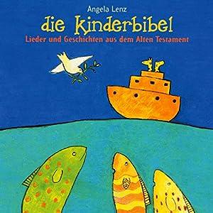 Die Kinderbibel: Lieder und Geschichten aus dem Altern Testament Hörbuch
