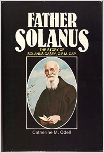FATHER SOLANUS: THE STORY OF SOLANUS CASEY, O F M  CAP