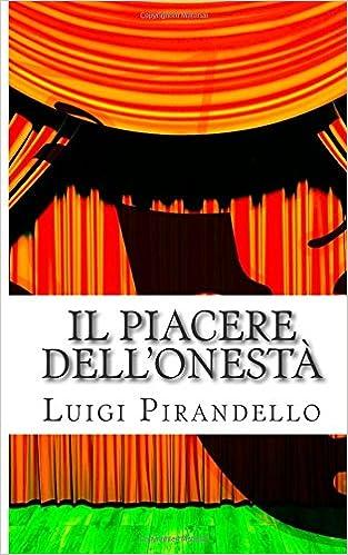 Il Piacere dell'onestà: Commedia in tre atti: Volume 13 (Il teatro di Pirandello)