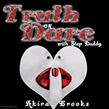 Truth or Dare with Step Daddy Audiobook by Akira Brooks Narrated by Louise Cooksey