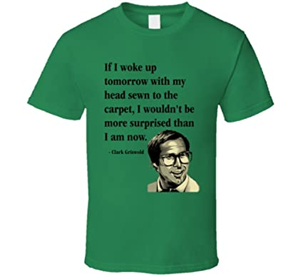 794478da53 ... My Head Sewn To The Carpet I Wouldn't Be More Surprised Than I Am Now  Clark Griswold Quote National Lampoon's Christmas Vacation Funny Christmas  Shirt