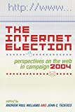 img - for The Internet Election: Perspectives on the Web in Campaign 2004 (Communication, Media, and Politics) book / textbook / text book