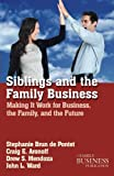 Siblings and the Family Business: Making it Work for Business, the Family, and the Future
