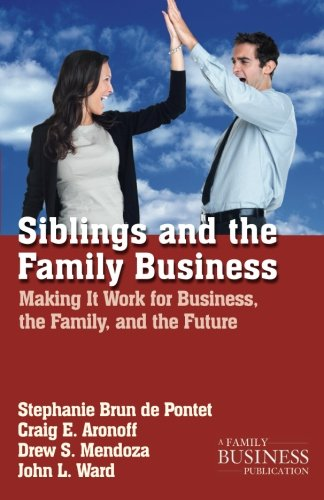 Siblings and the Family Business: Making It Work for Business, the Family, and the Future (A Family Business Publication)