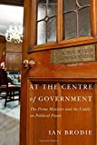 img - for At the Centre of Government: The Prime Minister and the Limits on Political Power book / textbook / text book