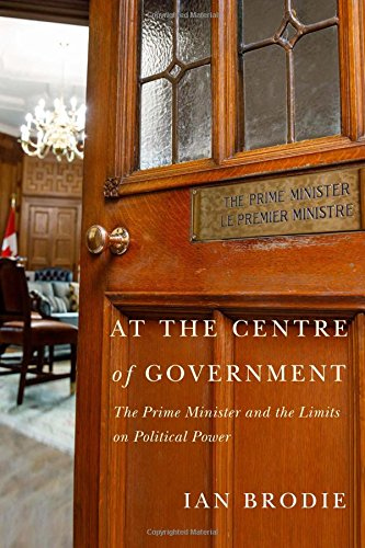 Download At the Centre of Government: The Prime Minister and the Limits on Political Power ebook
