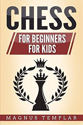 Chess: This book includes: Chess for Beginners, Chess for Kids