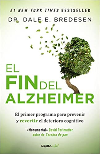 El Fin Del Alzheimer The End Of Alzheimer S Spanish Edition 9786073164887 Bredesen Dale Books