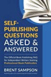 img - for Self-Publishing Questions Asked & Answered: The Official Book Publishing FAQ for Independent Writers Seeking Professional Book Publication book / textbook / text book