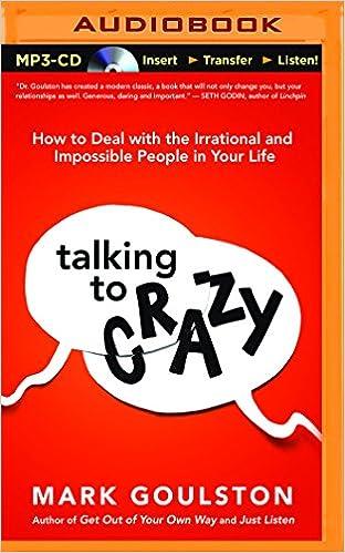 Talking to Crazy: Mark Goulston, L J  Ganser: 9781511364355: Amazon