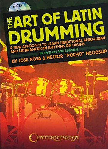 The Art of Latin Drumming: A New Approach to Learn Traditional Afro-Cuban and Latin American Rhythms on Drums