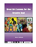 Great Art Lessons for the Creative Soul, McDaniel, Alicia, 0989182401