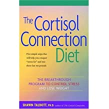The Cortisol Connection Diet: The Breakthrough Program to Control Stress and Lose Weight