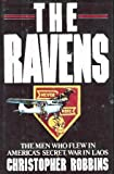 img - for The Ravens: The Men Who Flew in America's Secret War in Laos by Christopher Robbins (1987-10-14) book / textbook / text book