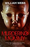 img - for Murdering Mommy: Horrifying Tales of Children Who Killed Their Own Mothers (Crime Shorts) book / textbook / text book