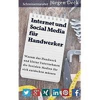Internet und Social Media für Handwerker: Warum das Handwerk und kleine Unternehmen die Sozialen Medien für sich entdecken müssen
