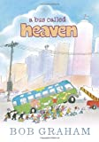 A Bus Called Heaven, Bob Graham, 0763658936