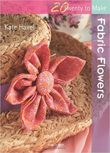 Book Fabric Flowers (Twenty to Make) by Kate Haxell (2012-01-01)