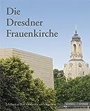 Die Dresdner Frauenkirche : Jahrbuch Zu Ihrer Geschichte und Gegenwart, Band 15, Magirius, Heinrich and Gesellschaft zur Forderung der Frauenkirche eV, Gesellschaft, 3795425212