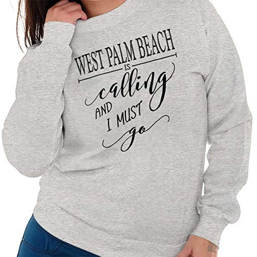 (Brisco Brands West Palm Beach, FL is Calling I Must Go Home Womens Shirt Sweatshirt Sport Grey)