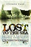 img - for Lost to the Sea: Britain's Vanished Coastal Communities: The Yorkshire Coast & Holderness book / textbook / text book