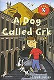 A Dog Called Grk (The Grk Books)