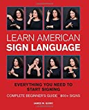 Learn American Sign Language: Everything you need to start signing * complete beginner's guide * 800+ signs