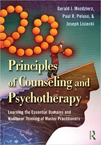 By Gerald J. Mozdzierz Principles of Counseling and Psychotherapy: Learning the Essential Domains and Nonlinear Thinking of (1st Edition)