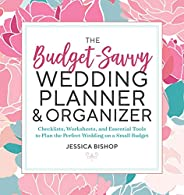 The Budget-Savvy Wedding Planner & Organizer: Checklists, Worksheets, and Essential Tools to Plan the Perf