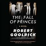 Fall of Princes   Robert Goolrick
